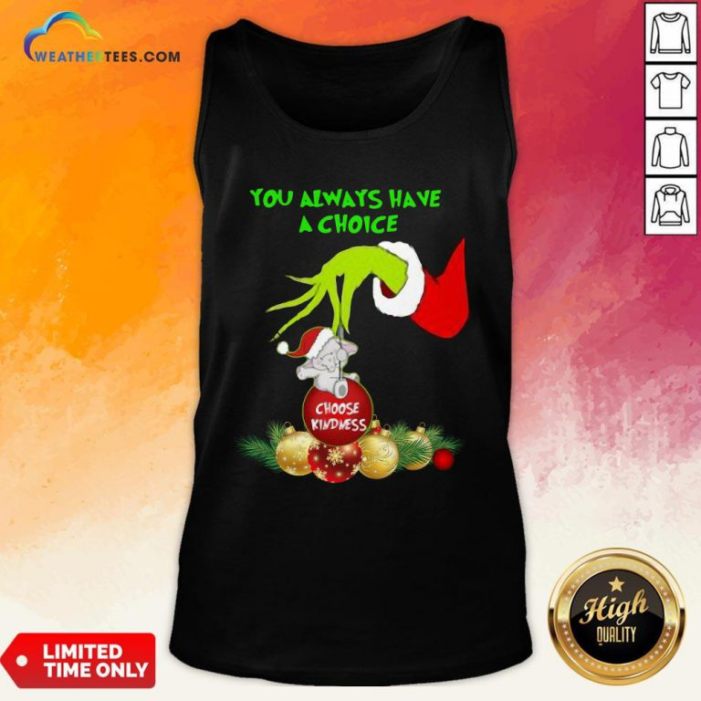 Bad Hand Grinch Holding Ornaments Elephant Choose Kindness You Always Have A Choice Christmas Tank Top - Design By Weathertees.com