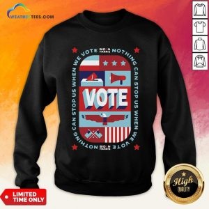 Best Nothing Can Stop Us When We Vote Classic Sweatshirt- Design By Weathertees.com