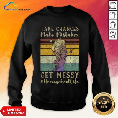 Best Take Chances Make Mistakes Get Messy Homeschool Life Girl Vintage Retro Sweatshirt- Design By Weathertees.com
