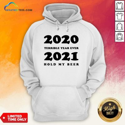 Better 2020 Terrible Year Ever 2021 Hold My Beer Hoodie - Design By Weathertees.com