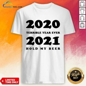 Better 2020 Terrible Year Ever 2021 Hold My Beer Shirt - Design By Weathertees.com