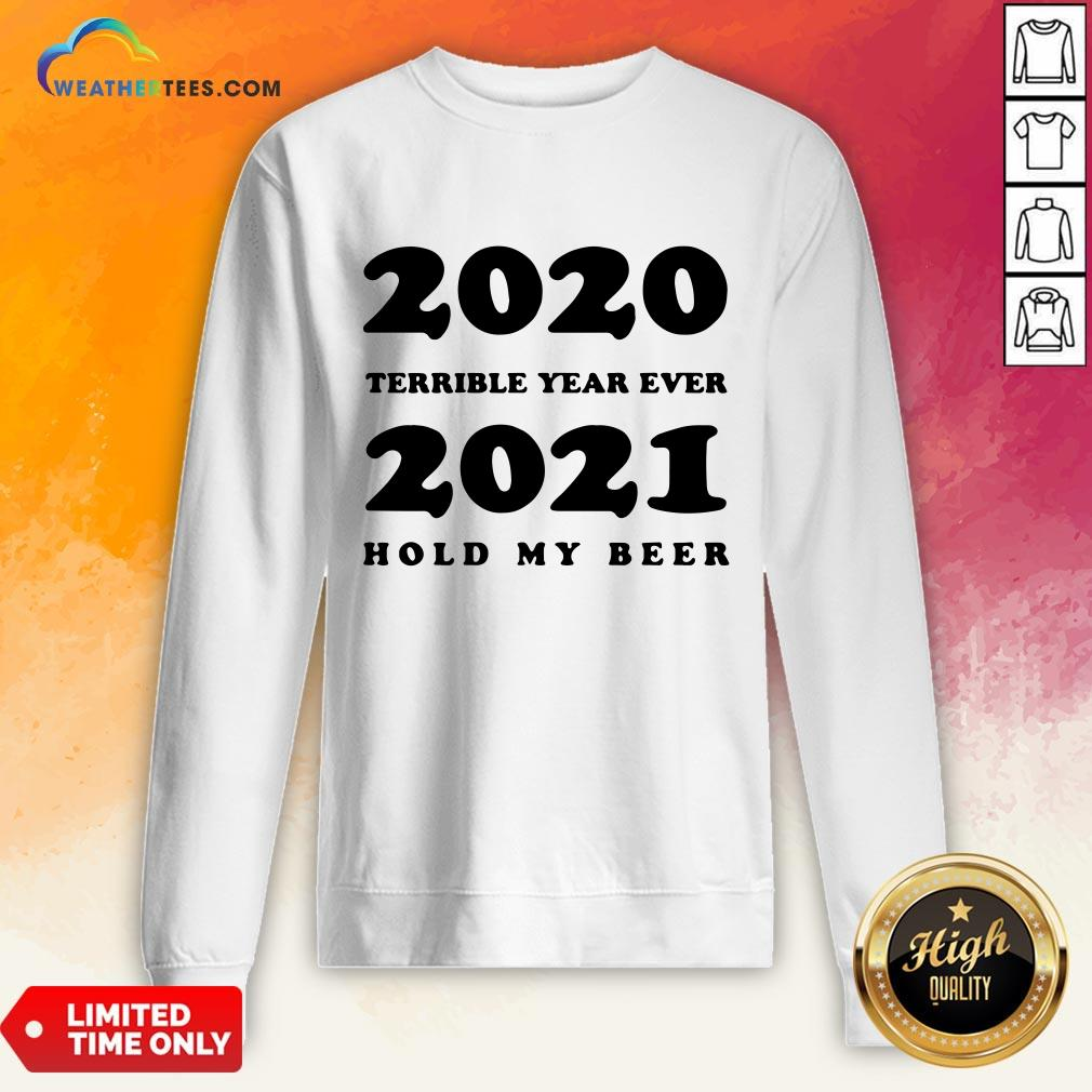 Better 2020 Terrible Year Ever 2021 Hold My Beer Sweatshirt - Design By Weathertees.com