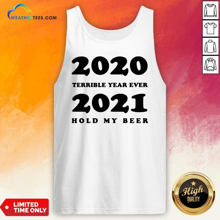 Better 2020 Terrible Year Ever 2021 Hold My Beer Tank Top - Design By Weathertees.com