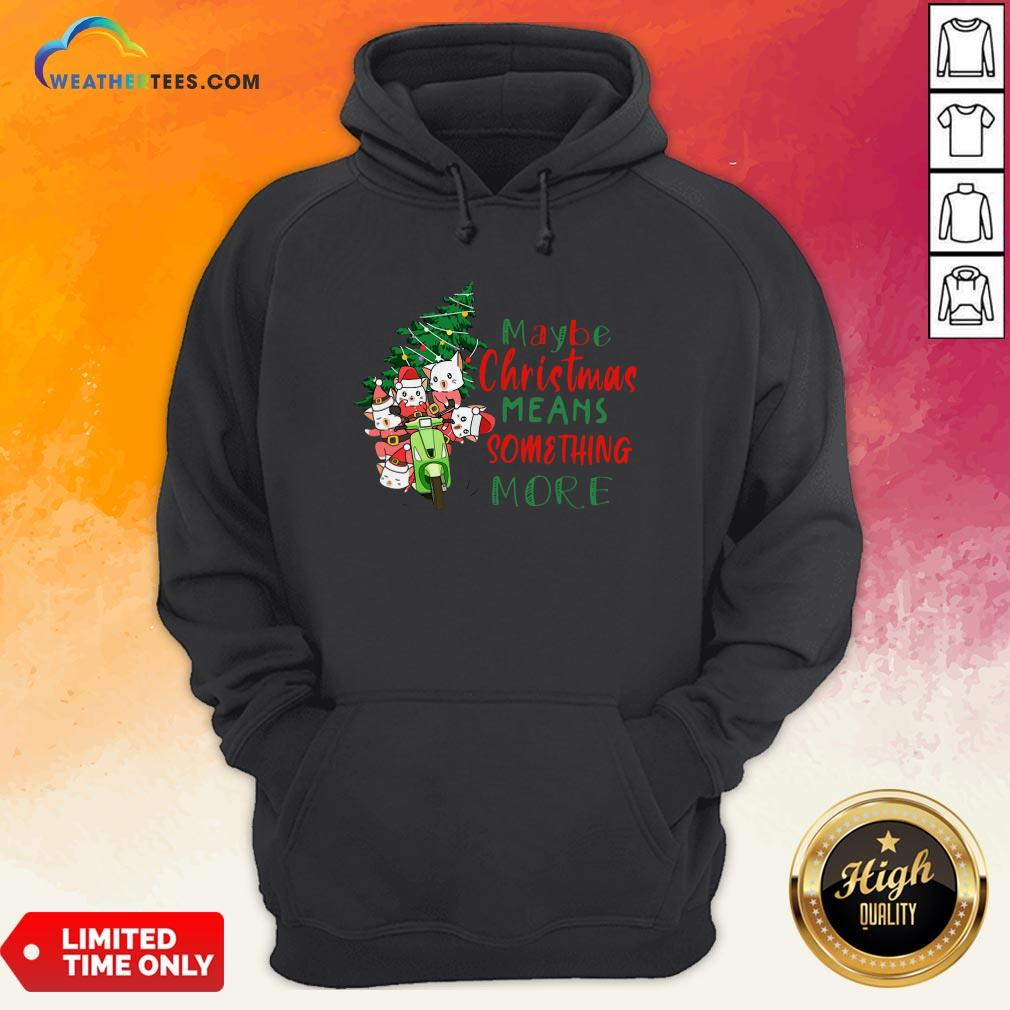 Better Cats Tree Maybe Christmas Means Something More Hoodie- Design By Weathertees.com