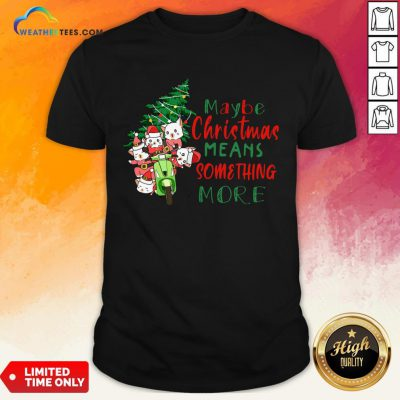 Better Cats Tree Maybe Christmas Means Something More Shirt - Design By Weathertees.com