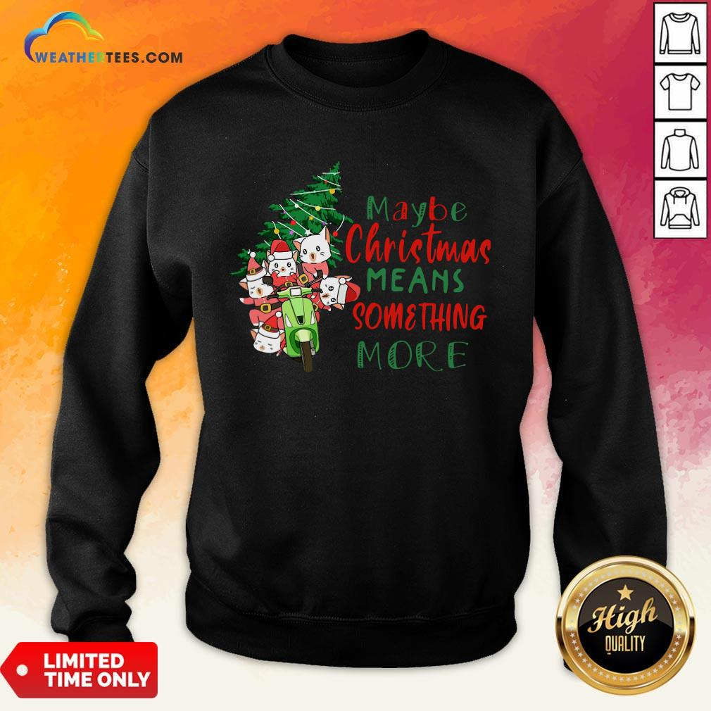 Better Cats Tree Maybe Christmas Means Something More Sweatshirt - Design By Weathertees.com