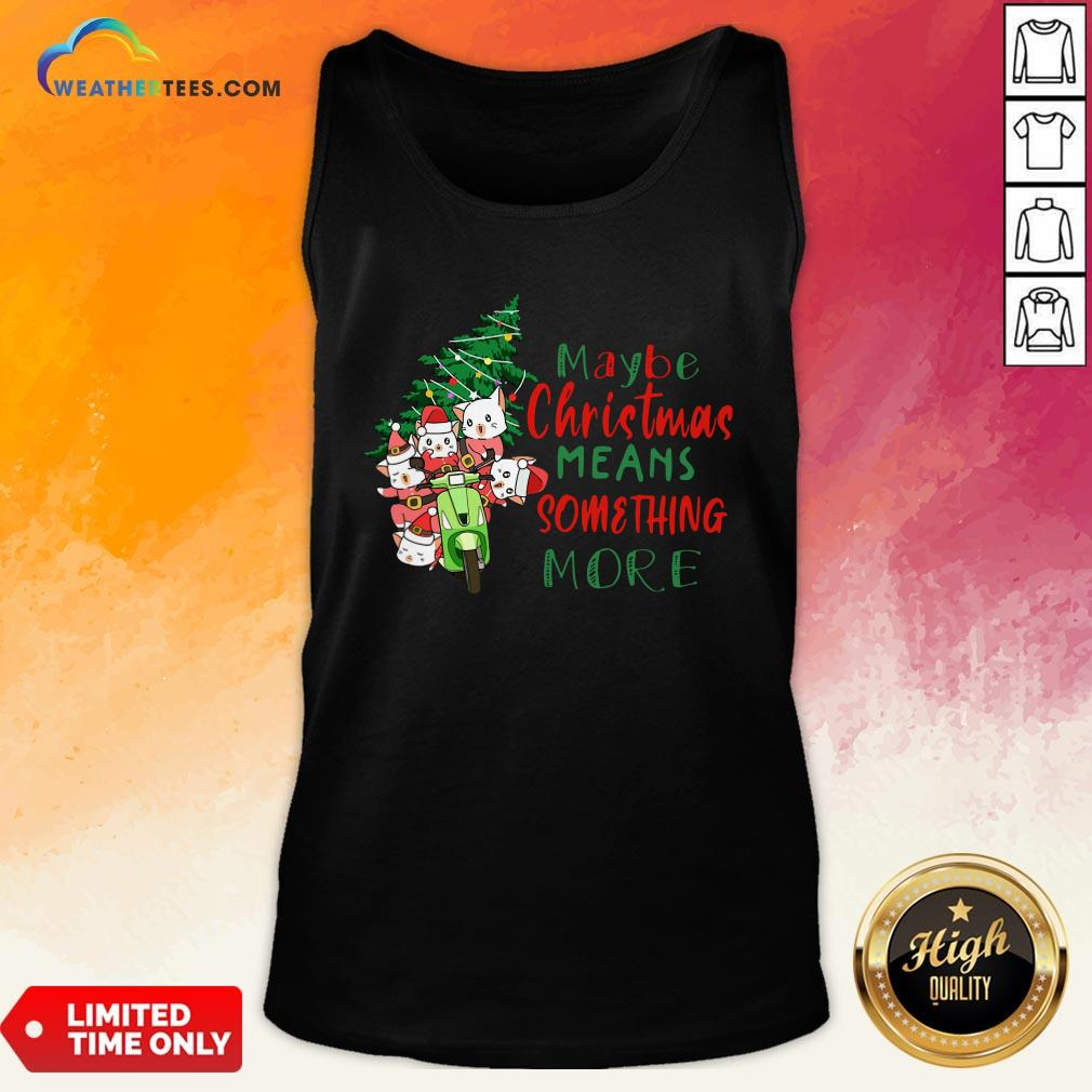 Better Cats Tree Maybe Christmas Means Something More Tank Top- Design By Weathertees.com