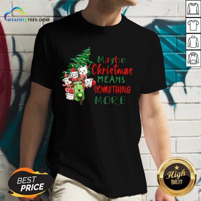 Better Cats Tree Maybe Christmas Means Something More V-neck- Design By Weathertees.com