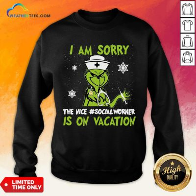 Better Grinch Nurse I Am Sorry The Nice Socialworker Is On Vacation Christmas Sweatshirt- Design By Weathertees.com