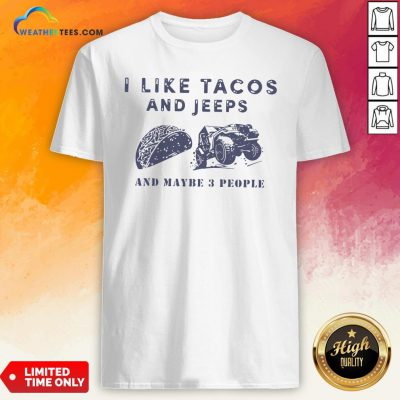 Better I Like Tacos And Jeeps And Maybe 3 People Shirt - Design By Weathertees.com