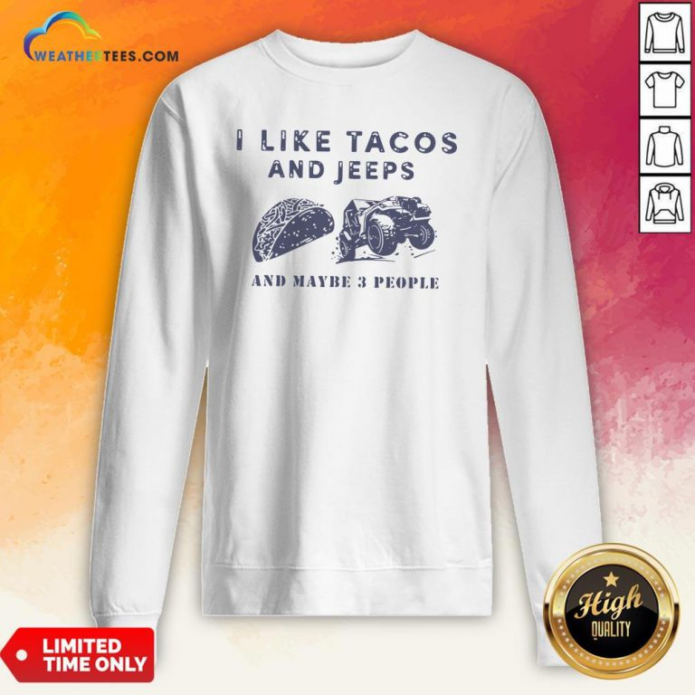 Better I Like Tacos And Jeeps And Maybe 3 People Sweatshirt - Design By Weathertees.com