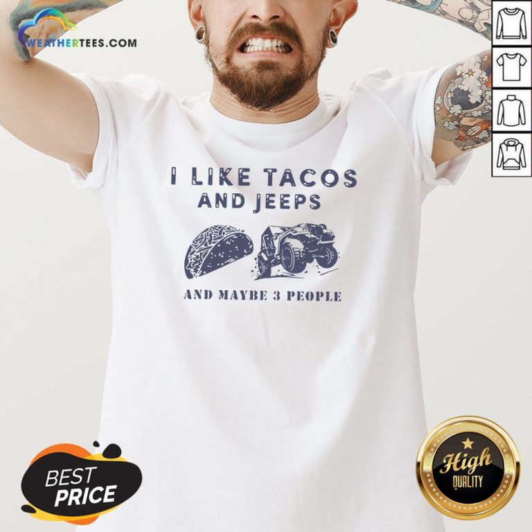 Better I Like Tacos And Jeeps And Maybe 3 People V-neck- Design By Weathertees.com
