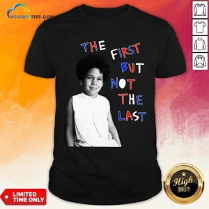 Better The First But Not The Last Classic Shirt - Design By Weathertees.com