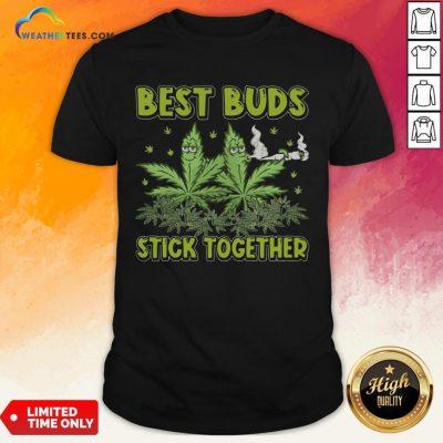 Better Weed Best Buds Stick Together Shirt - Design By Weathertees.com