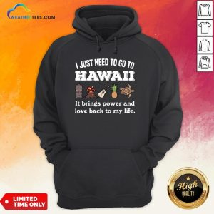 Cool I Just Need To Go To Hawaii It Brings Power And Love Back To My Life Hoodie - Design By Weathertees.com