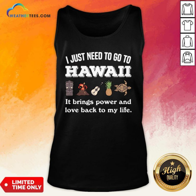 Cool I Just Need To Go To Hawaii It Brings Power And Love Back To My Life Tank Top - Design By Weathertees.com