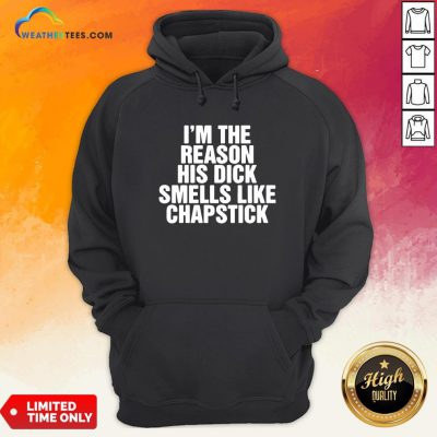 Drink I'm The Reason His Dick Smells Like Chapstick Hoodie- Design By Weathertees.com