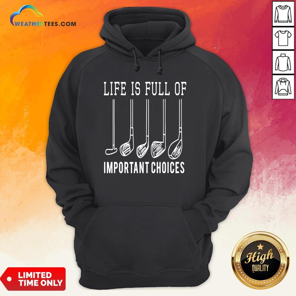 Funny Life Is Full Of Important Choices Golf Hoodie - Design By Weathertees.com