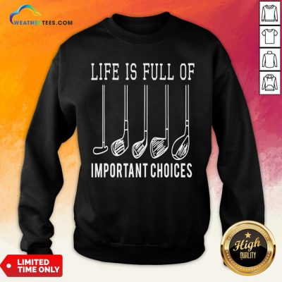 Funny Life Is Full Of Important Choices Golf Sweatshirt - Design By Weathertees.com