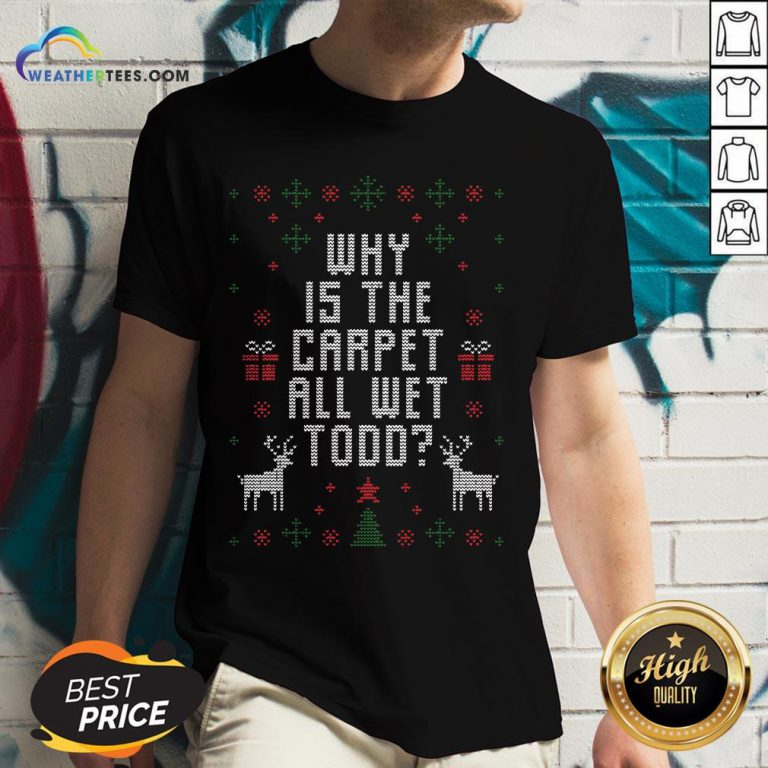 Funny Why Is The Carpet All Wet Todd Ugly Christmas V-neck - Design By Weathertees.com