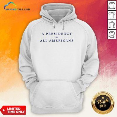 Good A Presidency For All Americans Unisex Hoodie- Design By Weathertees.com