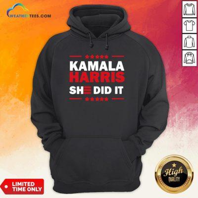 Good Biden Harris 2020 Kamala Harris She Did It 2021 Hoodie - Design By Weathertees.com
