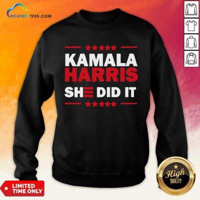 Good Biden Harris 2020 Kamala Harris She Did It 2021 Sweatshirt- Design By Weathertees.com