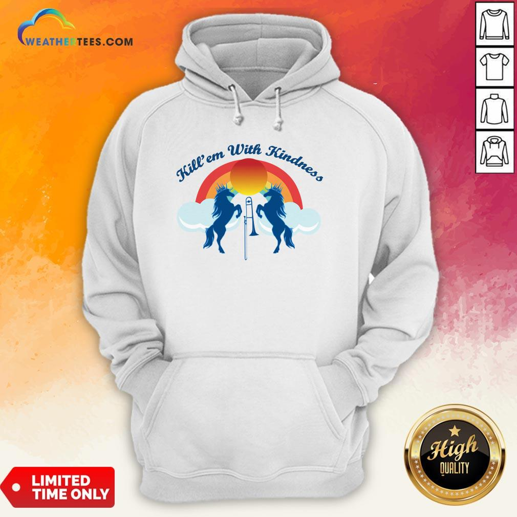 Good Funny Horse Kill'em With Kindness New Day Hoodie - Design By Weathertees.com