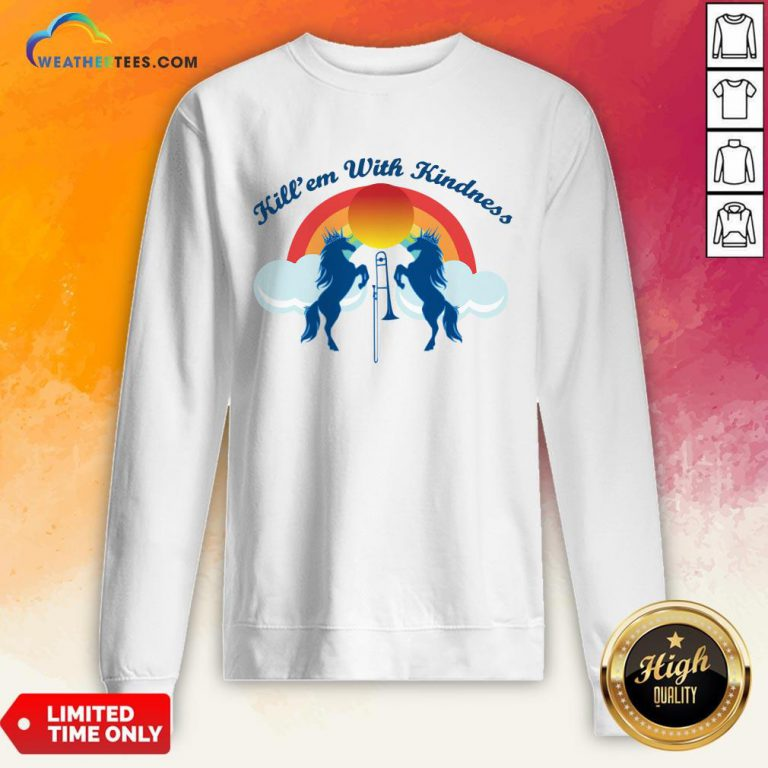 Good Funny Horse Kill'em With Kindness New Day Sweatshirt - Design By Weathertees.com