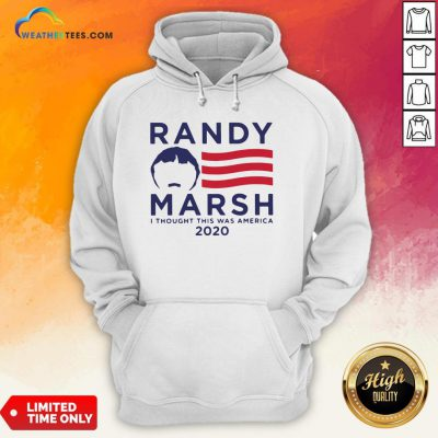 Good Randy Marsh I Thought This Was American 2020 Hoodie - Design By Weathertees.com