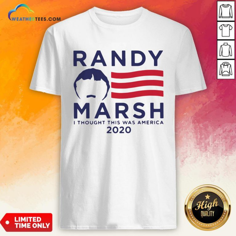 Good Randy Marsh I Thought This Was American 2020 Shirt- Design By Weathertees.com