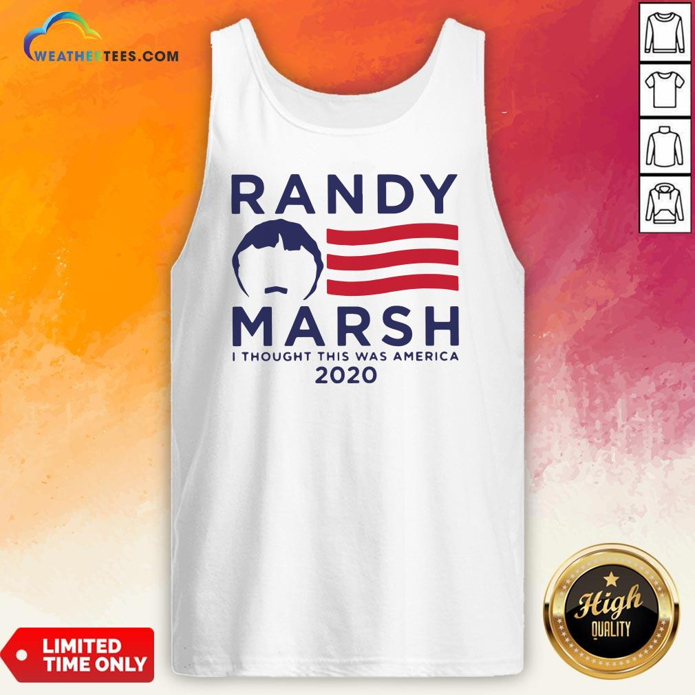 Good Randy Marsh I Thought This Was American 2020 Tank Top - Design By Weathertees.com