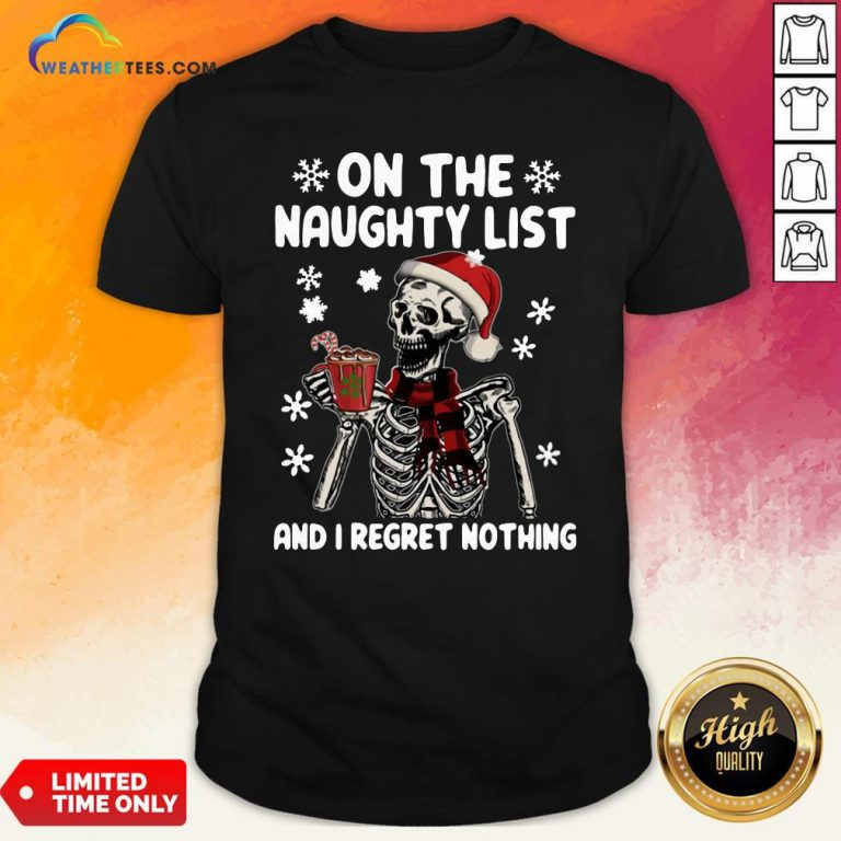 Happy Santa Skeleton On The Naughty List And I Regret Nothing Christmas Shirt - Design By Weathertees.com