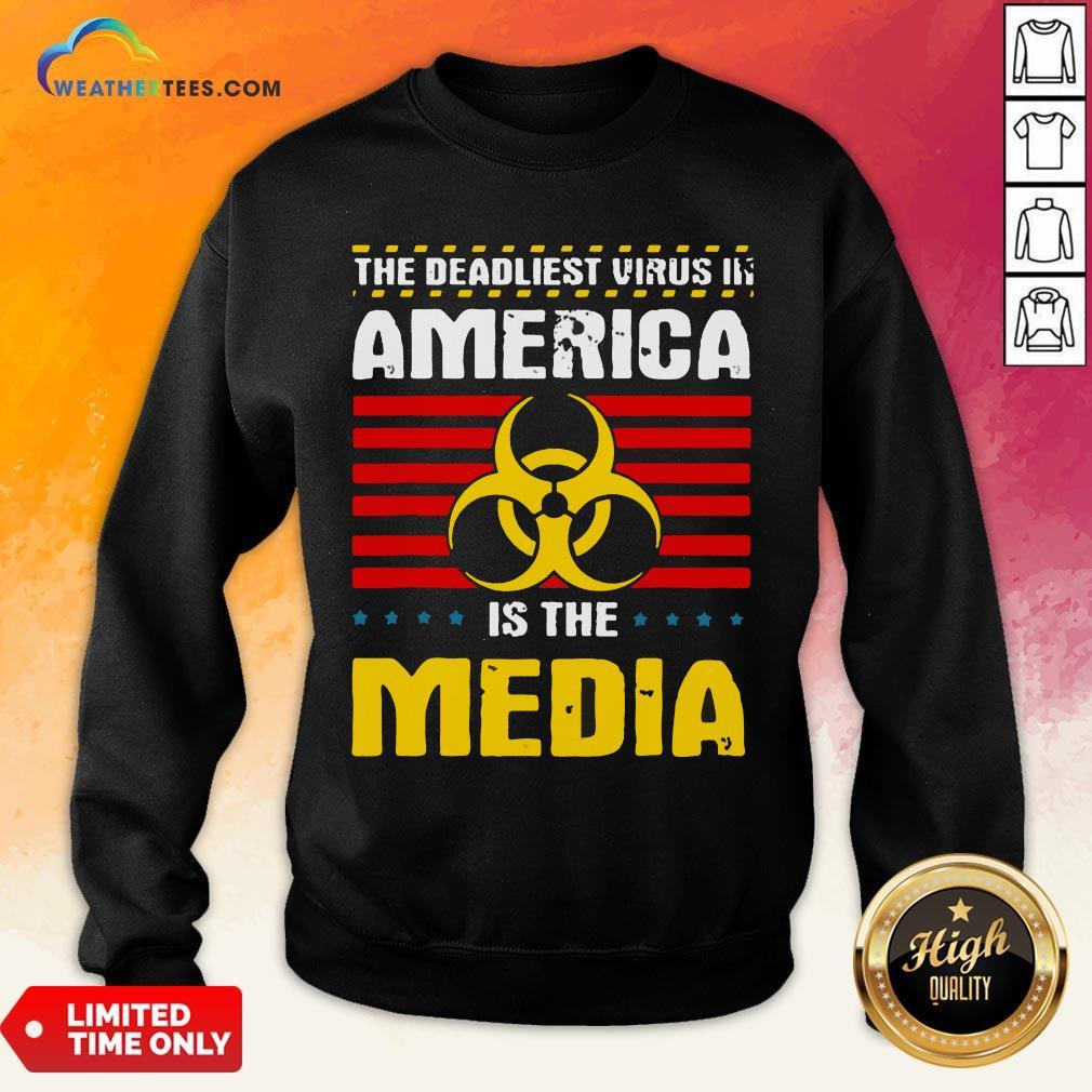 Hot Deadliest Virus In America Is The Media Toxic Fake News 2020 Sweatshirt - Design By Weathertees.com