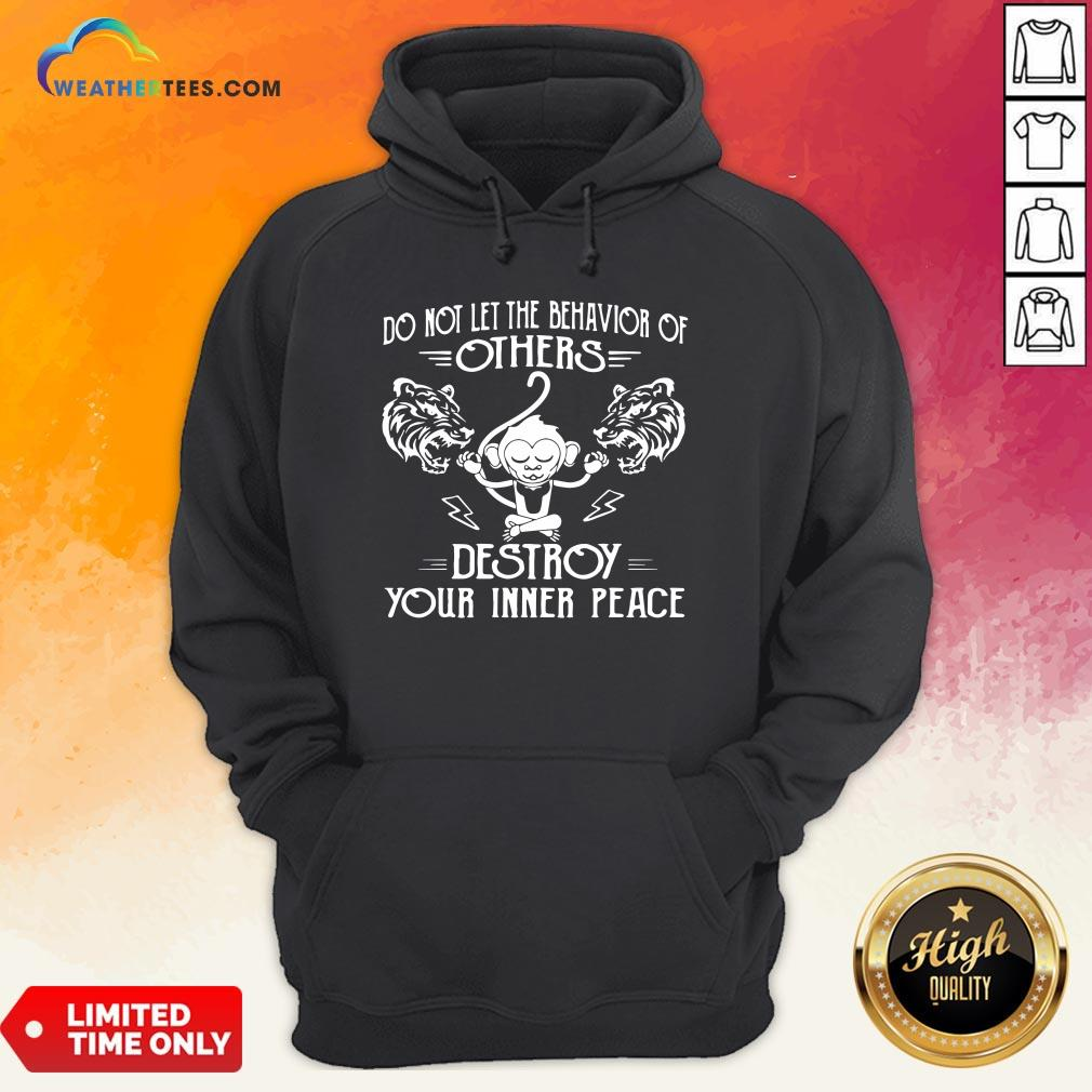 Need Do Not Let The Behavior Of Others Destroy Your Inner Peace Monkey Funny Hoodie - Design By Weathertees.com
