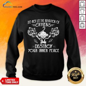 Need Do Not Let The Behavior Of Others Destroy Your Inner Peace Monkey Funny Sweatshirt - Design By Weathertees.com