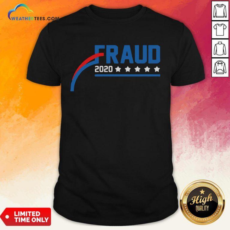 Nice Fraud 2020 America Stars Shirt - Design By Weathertees.com