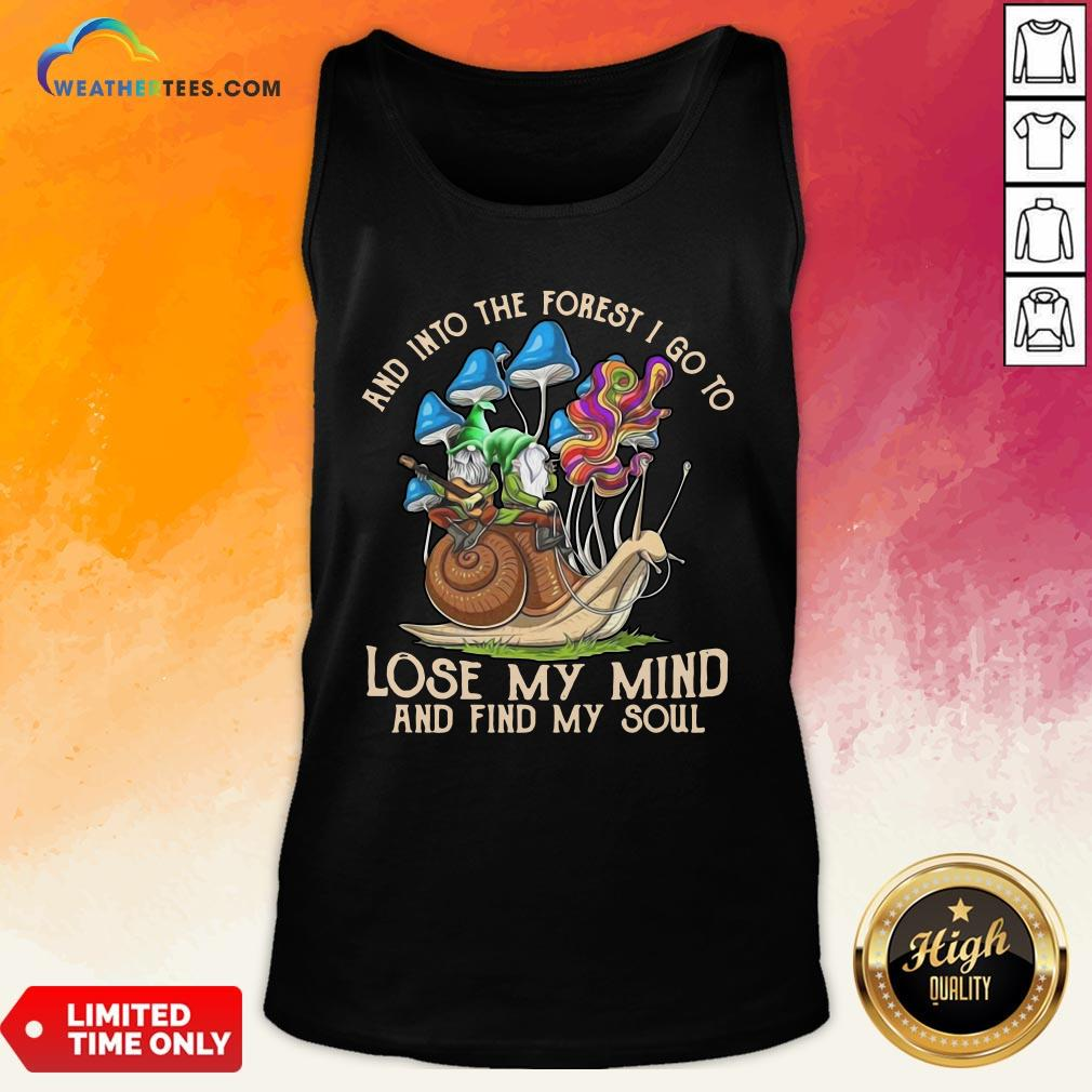 Nice Funny Gnomes And Into The Forest I Go Lose My Mind And Find My Soul Tank Top - Design By Weathertees.com