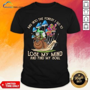 Nice Funny Gnomes And Into The Forest I Go Lose My Mind And Find My Soul Shirt - Design By Weathertees.com