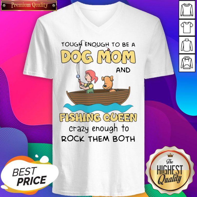 Nice Funny Rowing Tough Enough To Be A Dog Mom And Fishing Queen Crazy Enough To Rock Them Both V-neck - Design By Weathertees.com