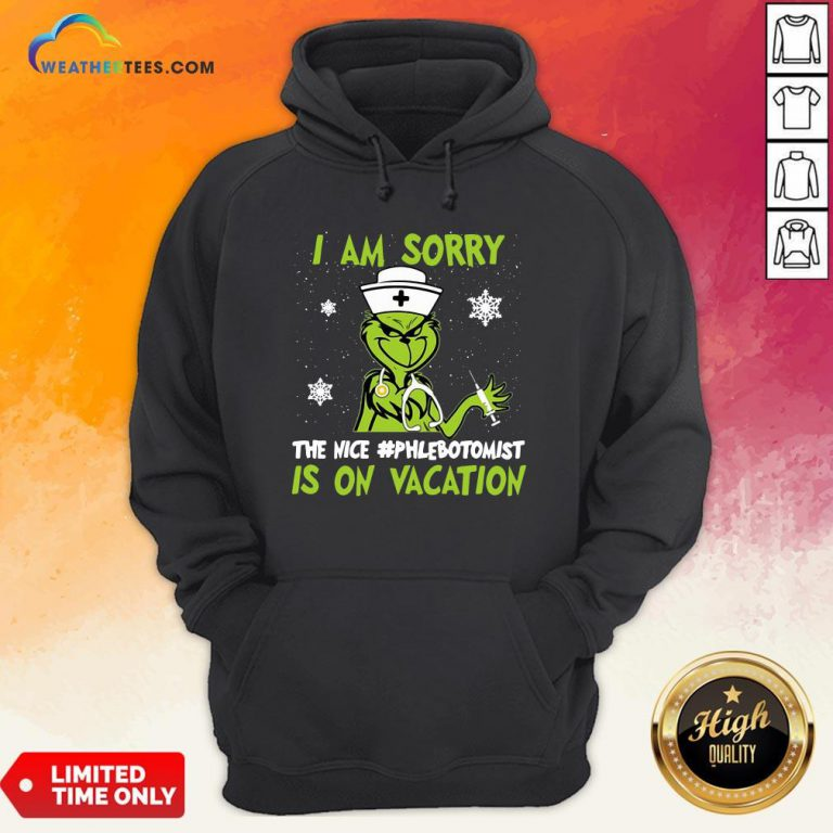 Nice Grinch Nurse I Am Sorry The Nice Phlebotomist is On Vacation Christmas Hoodie - Design By Weathertees.com