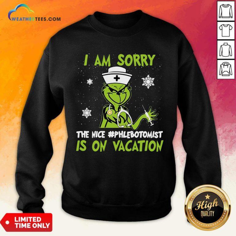 Nice Grinch Nurse I Am Sorry The Nice Phlebotomist is On Vacation Christmas Sweatshirt - Design By Weathertees.com