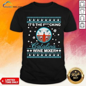 Nice It's The Fucking Catalina Wine Mixer Ugly Christmas Shirt- Design By Weathertees.com