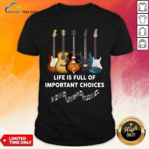 Official Guitar Life Is Full Of Important Choices Shirt - Design By Weathertees.com