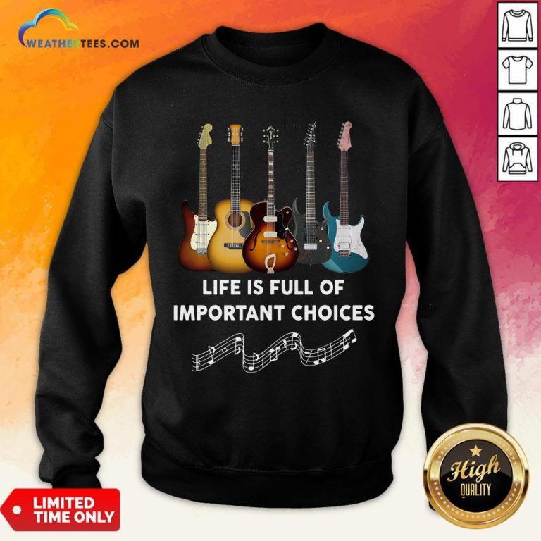 Official Guitar Life Is Full Of Important Choices Sweatshirt - Design By Weathertees.com