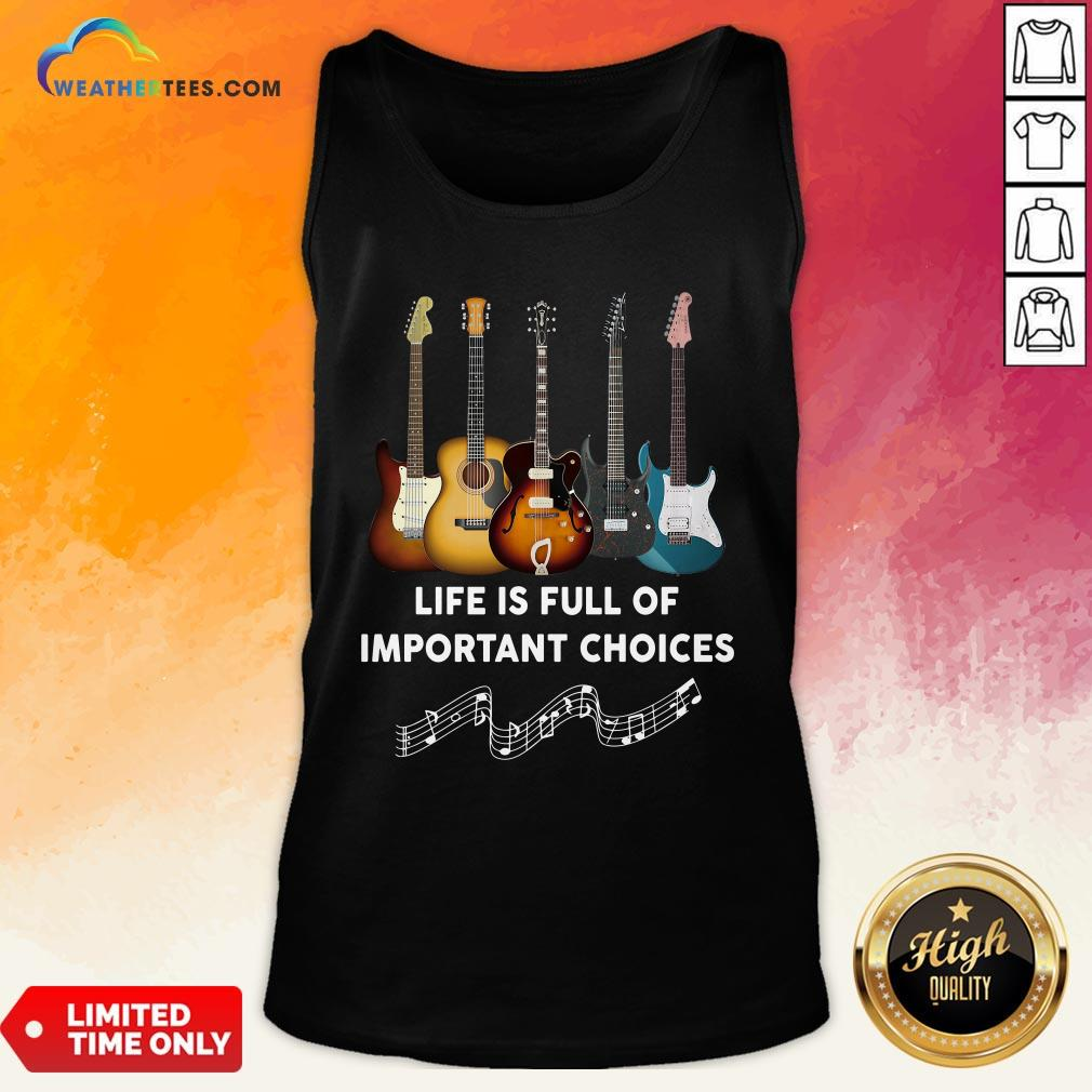 Official Guitar Life Is Full Of Important Choices Tank Top - Design By Weathertees.com