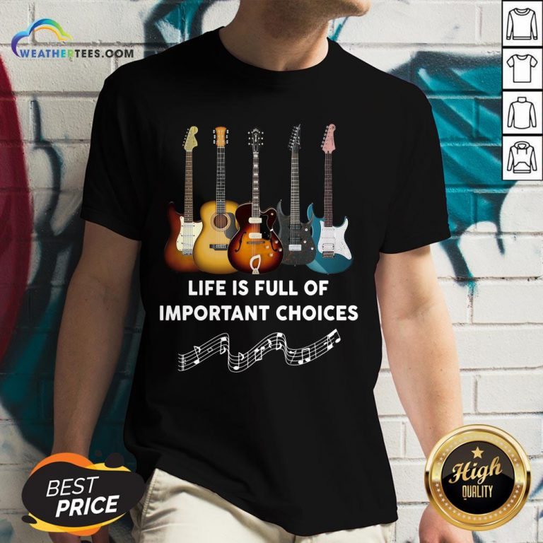 Official Guitar Life Is Full Of Important Choices V-neck- Design By Weathertees.com