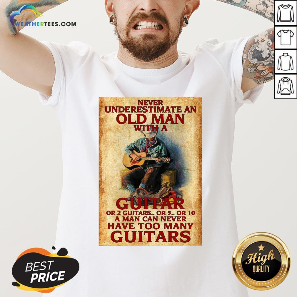 Old Never Underestimate An Old Man With A Guitar Or 2 Guitars Or 5 Or 10 A Man Can Never Have Too Many Guitars V-neck - Design By Weathertees.com