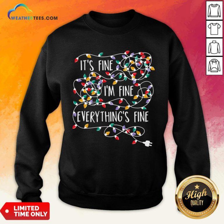 Original Its Fine Im Fine Every Things Fine Sweatshirt - Design By Weathertees.com