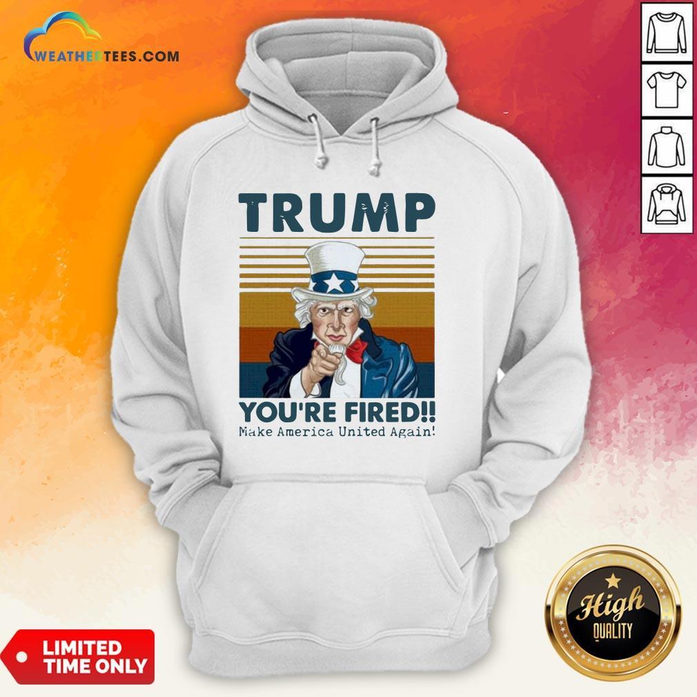 Original Trump You're Fired Make America United Again Vintage Retro Hoodie - Design By Weathertees.com